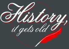 history it gets old t shirt History It Gets Old T Shirt