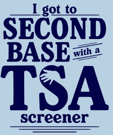 i got to second base with a tsa screener t shirt Funny Shirts that Featured Top Stories from 2010