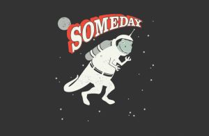 someday space dinosaur Funny Dinosaur T Shirts Bring Fear and Laughter