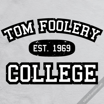 tom foolery college Enter the T Shirt Chamber