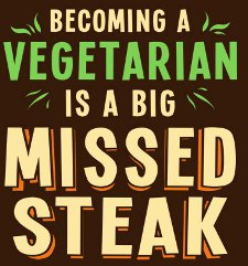 becoming a vegetarian is a big missed steak t shirt Becoming a Vegetarian  is a Big Missed Steak T Shirt