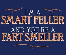 im a smart feller and youre a fart smeller t shirt Im a Smart Feller and Youre a Fart Smeller T Shirt