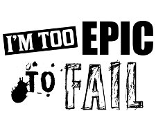 im to epic to fail t shirt Im Too Epic To Fail T Shirt