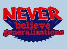 never believe generalizations t shirt Never Believe Generalizations T Shirt
