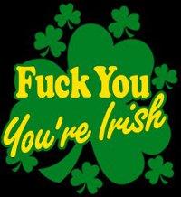 fuck you youre irish t shirt Fuck You Youre Irish T Shirt