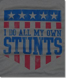 i do all my own stunts t shirt I Do All My Own Stunts T Shirt