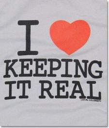 i love keeping it real t shirt I Love Keeping It Real T Shirt