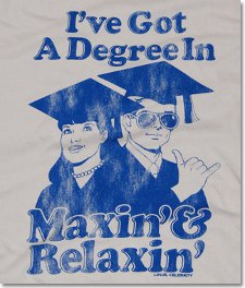 ive got a degree in maxin and relaxin t shirt Ive Got a Degree In Maxin and Relaxin T Shirt