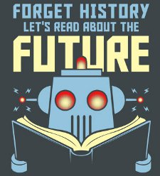 forget history lets read about the future t shirt Forget History Lets Read About the Future T Shirt