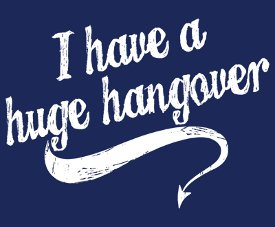 i have a huge hangover t shirt I Have a Huge Hangover T Shirt