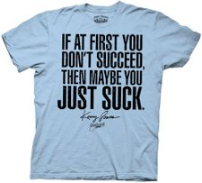 if at first you dont suceed then maybe you just suck t shirt Eastbound and Down Kenny Powers If At First You Dont Succeed Then Maybe You Just Suck T Shirt