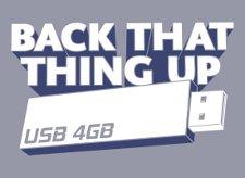 back that thing up t shirt USB 4 GB Flash Drive Back That Thing Up T Shirt