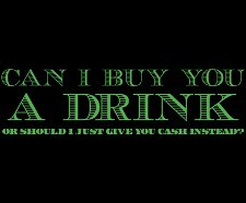 can i buy you a drink or should i just give you cash instead t shirt Can I Buy You a Drink Or Should I Just Give You Cash Instead T Shirt