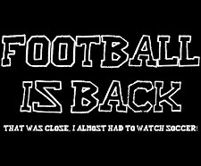 football is back t shirt Football is Back That Was Close I Almost Had To Watch Soccer T Shirt
