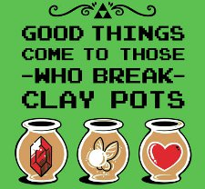 good things come to those who break clay pots t shirt Legend of Zelda Good Things Come to Those Who Break Clay Pots T Shirt
