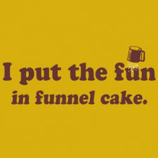 i put the fun in funnel cake t shirt I Put the Fun in Funnel Cake T Shirt