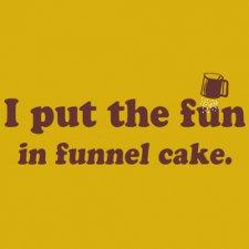 i put the fun in funnel cake t shirt I Put the Fun in Funnel Cake T Shirt