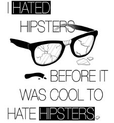 i hated hipsters t shirt I Hated Hipsters Before It Was Cool To Hate Hipsters T Shirt