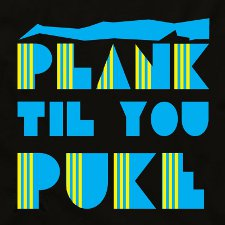 plank til you puke t shirt Planking T Shirts Are Totally Not a Short Lived Fad