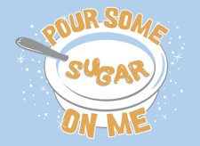 pour some sugar on me t shirt Pour Some Sugar on Me T Shirt