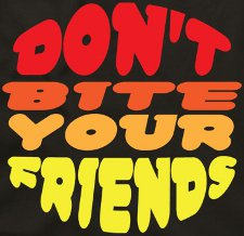 dont bite your friends t shirt Dont Bite Your Friends T Shirt