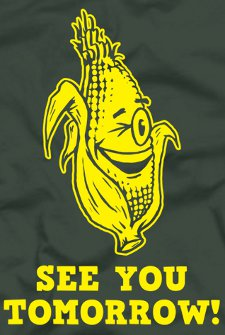 see you tomorrow t shirt See You Tomorrow Corn T Shirt