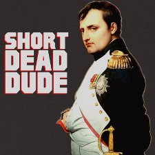 short dead dude t shirt Bill and Teds Excellent Adventure Napoleon Short Dead Dude T Shirt