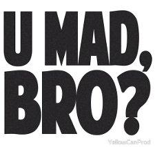u mad bro t shirt U Mad, Bro? T Shirt