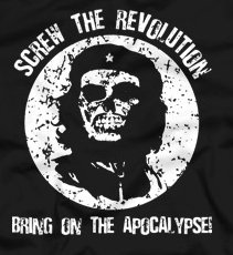 che guevarra zombie t shirt Che Guevara Screw the Revolution Bring on the Apocalypse Zombie T Shirt