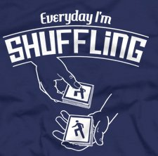everyday im shuffling t shirt Everyday Im Shuffling T Shirt from Five Finger Tees