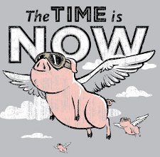 the time is now pigs fly t shirt The Time is Now Pigs Fly T Shirt