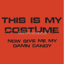 this is my costume now give me my damn candy t shirt This is My Costume Now Give Me My Damn Candy T Shirt