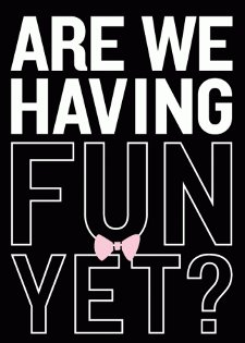 are we having fun yet t shirt Are We Having Fun Yet T Shirt from Busted Tees