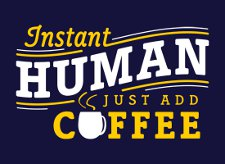 instant human just add coffee t shirt Instant Human Just Add Coffee T Shirt from Snorg Tees