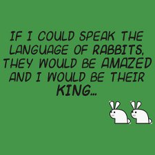 speak language rabbits king t shirt The Big Bang Theory If I Could Speak the Language of Rabbits They Would Be Amazed and I Would Be Their King T Shirt from Red Bubble