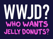wwjd who wants jelly donuts t shirt WWJD Who Wants Jelly Donuts? T Shirt from Snorg Tees
