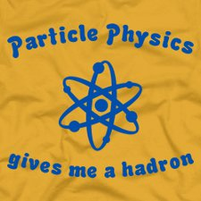 particle physics gives me a hadron t shirt Particle Physics Gives Me a Hadron T Shirt from Five Finger Tees