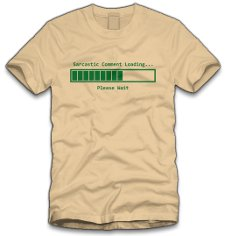 sarcastic comment loading please wait t shirt Sarcastic Comment Loading T Shirt from Five Finger Tees