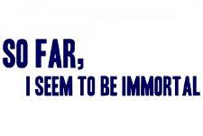 so far i seem to be immortal t shirt So Far, I Seem To Be Immortal T Shirt from Super Good Tees