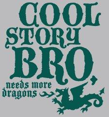 cool story bro needs more dragons t shirt Cool Story Bro Needs More Dragons T Shirt from Snorg Tees