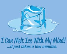 i can melt ice with my mind I Can Melt Ice with My Mind It Just Takes a Few Minutes T Shirt from Snorg Tees