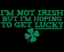 im not irish but im hoping to get lucky t shirt Im Not Irish But Im Hoping to Get Lucky T Shirt from Deez Teez