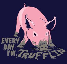 pig everyday im trufflin t shirt LMAO Pig Every Day Im Trufflin T Shirt from Snorg Tees
