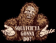 squatch ya gonna do t shirt Sasquatch Squatchya Gonna Do T Shirt from T Shirt Hell