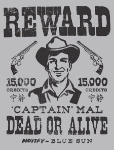 captain mal wanted dead or alive t shirt Firefly Reward Dead or Alive Captain Mal T Shirt from Snorg Tees