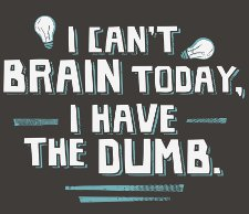 i cant brain today i have the dumb t shirt I Cant Brain Today, I Have the Dumb T Shirt From Snorg Tees