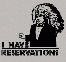 i have reservations t shirt I Have Reservations T Shirt from Busted Tees