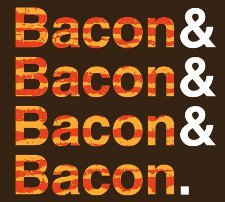 bacon bacon bacon bacon t shirt Bacon & Bacon & Bacon & Bacon T Shirt from Snorg Tees