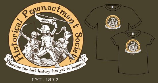 historical preenactment society t shirt Historical Preenactment Society T Shirt From Topatoco