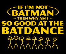 if i am not batman then why am i so good at the batdance t shirt If I Am Not Batman Then Why Am I So Good at the Batdance T Shirt from Snorg Tees